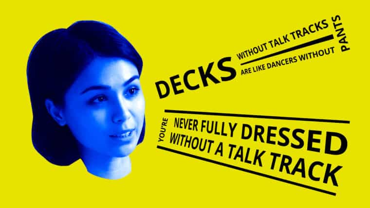 Decks without talk tracks are like dancers without pants